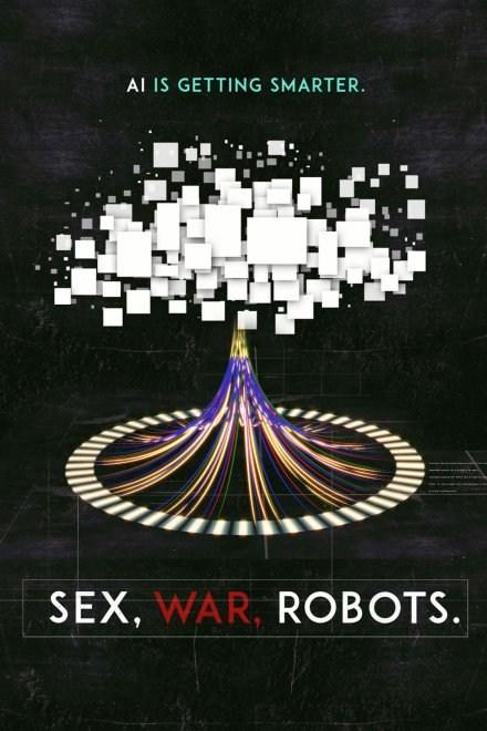 Sex, War, Robots.
