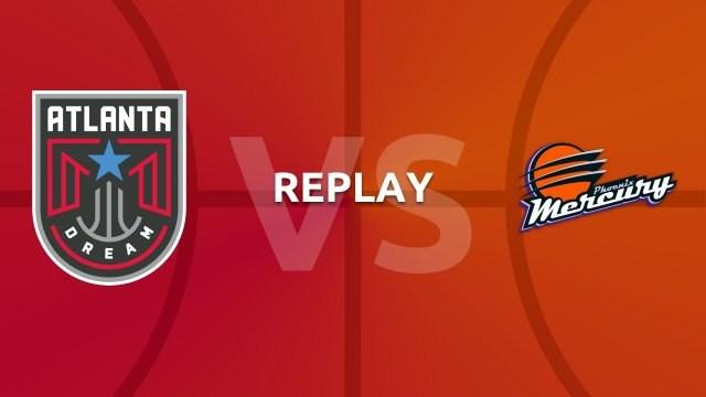 WNBA replay: Atlanta Dream v Phoenix Mercury