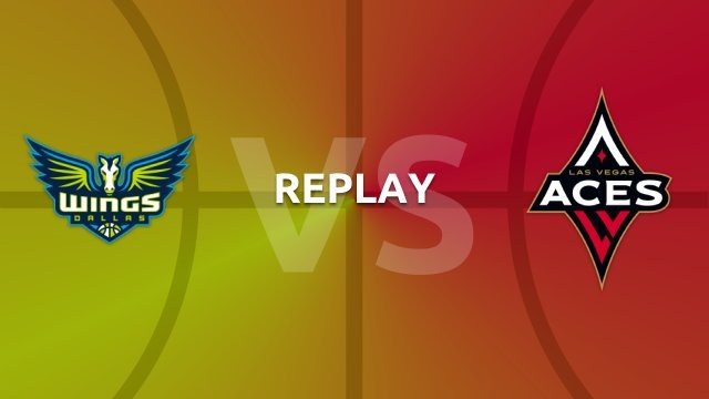 WNBA replay: Dallas Wings v Las Vegas Aces