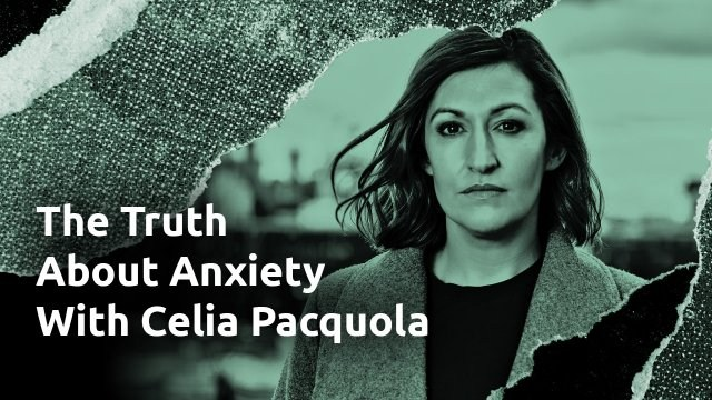 The Truth About Anxiety: Celia Pacquola
