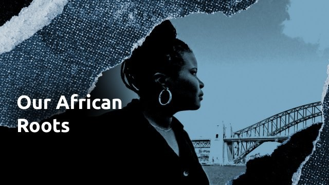 Our African Roots: Australia Uncovered