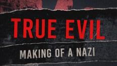 True Evil: The Making Of A Nazi