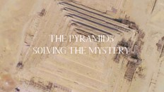 The Pyramids: Solving The Mystery