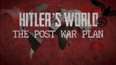 Hitler's World: The Post War Plan